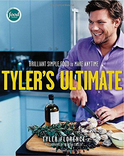 Tyler Florence Tyler's Ultimate Brilliant Simple Food To Make Any Time