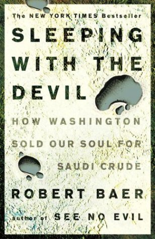Robert Baer Sleeping With The Devil How Washington Sold Our Soul For Saudi Crude