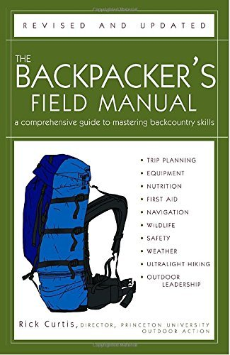 Rick Curtis The Backpacker's Field Manual Revised And Updated A Comprehensive Guide To Mastering Backcountry Sk Revised And Upd