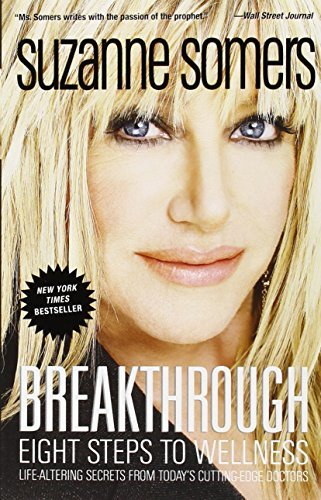 Suzanne Somers Breakthrough Eight Steps To Wellness; Life Altering Secrets Fr