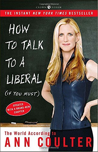 Ann Coulter How To Talk To A Liberal (if You Must) The World According To Ann Coulter