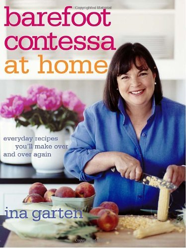 Ina Garten Barefoot Contessa At Home Everyday Recipes You'll Make Over And Over Again