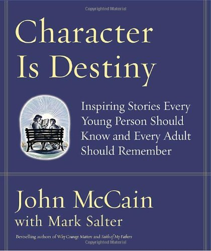 John Mccain Character Is Destiny Inspiring Stories Every Young Person Should Know