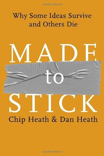 Chip Heath Made To Stick Why Some Ideas Survive And Others Die