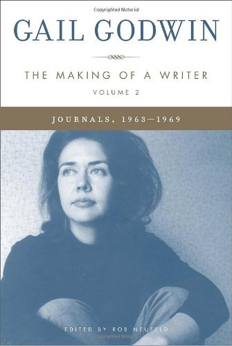 Gail Godwin Making Of A Writer Volume 2 The Journals 1963 1969