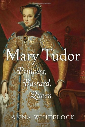 Anna Whitelock Mary Tudor Princess Bastard Queen Revised