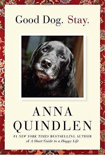 Anna Quindlen Good Dog. Stay.