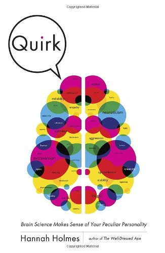 Hannah Holmes Quirk Brain Science Makes Sense Of Your Peculiar Person