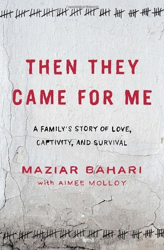 Maziar Bahari Then They Came For Me A Family's Story Of Love Captivity And Survival