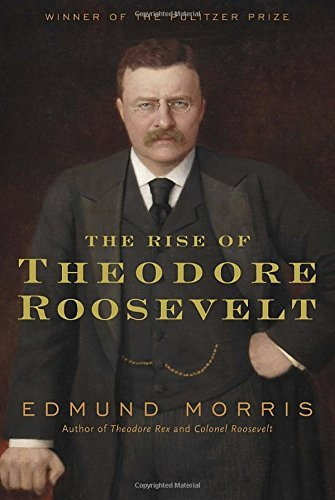 Edmund Morris The Rise Of Theodore Roosevelt
