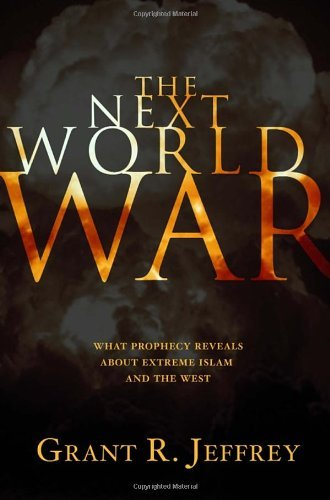 Grant R. Jeffrey The Next World War What Prophecy Reveals About Extreme Islam And The