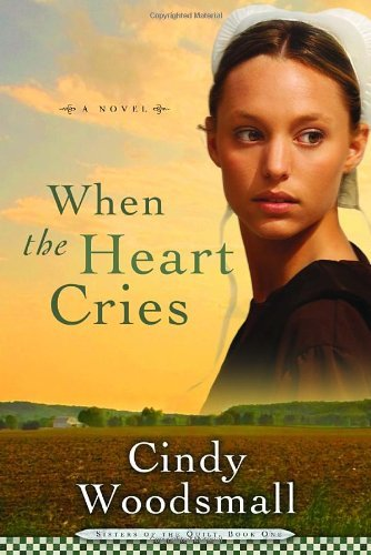 Cindy Woodsmall When The Heart Cries Book 1 In The Sisters Of The Quilt Amish Series