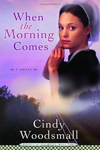 Cindy Woodsmall When The Morning Comes Book 2 In The Sisters Of The Quilt Amish Series