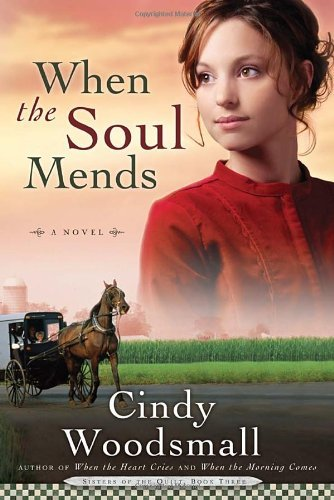 Cindy Woodsmall When The Soul Mends Book 3 In The Sisters Of The Quilt Amish Series