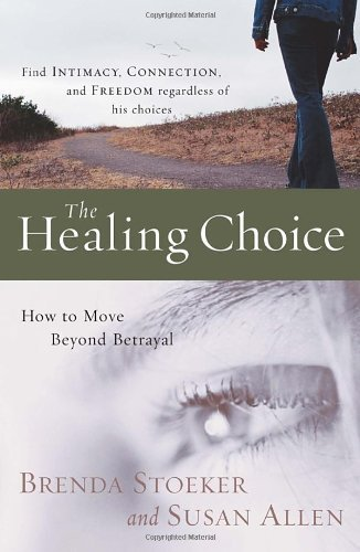 Brenda Stoeker The Healing Choice How To Move Beyond Betrayal