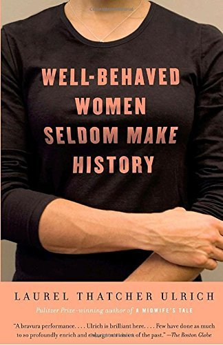 Laurel Thatcher Ulrich Well Behaved Women Seldom Make History