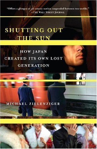 Michael Zielenziger Shutting Out The Sun How Japan Created Its Own Lost Generation