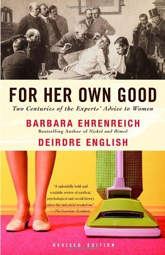 Barbara Ehrenreich For Her Own Good Two Centuries Of The Experts Advice To Women 0002 Edition;