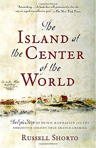 Russell Shorto The Island At The Center Of The World The Epic Story Of Dutch Manhattan And The Forgott