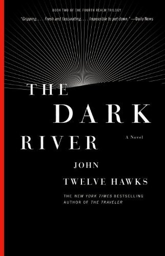 John Twelve Hawks The Dark River Book Two Of The Fourth Realm Trilogy