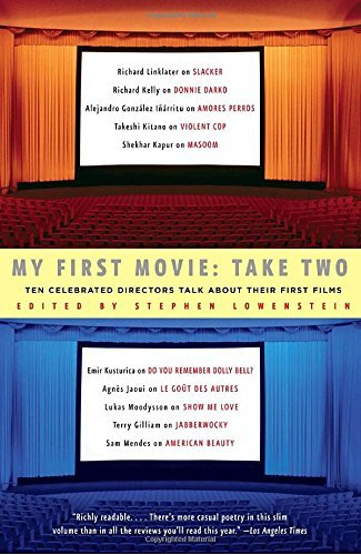 Stephen Lowenstein My First Movie Take Two Ten Celebrated Directors Talk About Their First F