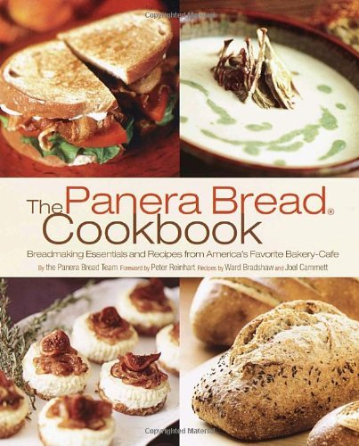 Panera Bread The Panera Bread Cookbook Breadmaking Essentials And Recipes From America's