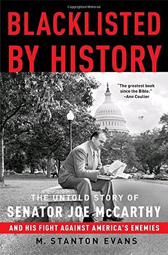 M. Stanton Evans Blacklisted By History The Untold Story Of Senator Joe Mccarthy And His
