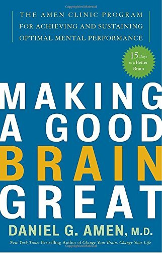 Daniel G. Amen Making A Good Brain Great The Amen Clinic Program For Achieving And Sustain