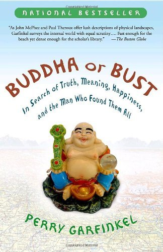 Perry Garfinkel Buddha Or Bust In Search Of Truth Meaning Happiness And The Ma