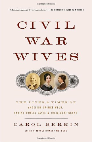 Carol Berkin Civil War Wives The Lives & Times Of Angelina Grimke Weld Varina