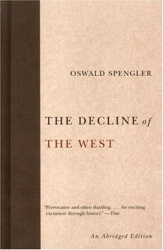 Oswald Spengler The Decline Of The West Abridged