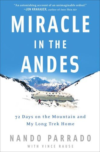 Nando Parrado Vince Rause Miracle In The Andes 72 Days On The Mountain & My Long Trek Home