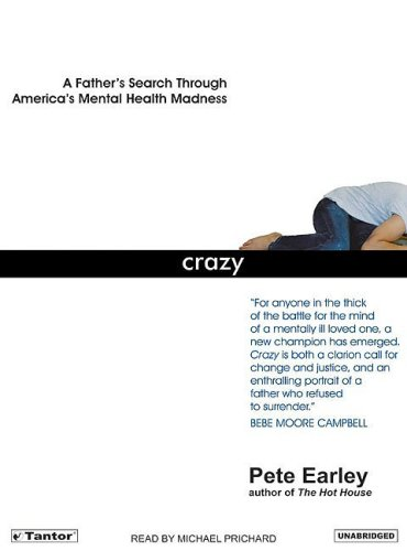 Pete Earley Crazy A Father's Search Through America's Mental Health
