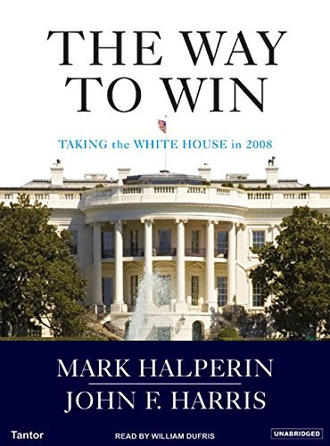 Mark Halperin The Way To Win Taking The White House In 2008