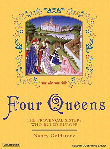 Nancy Goldstone Four Queens The Provencal Sisters Who Ruled Europe