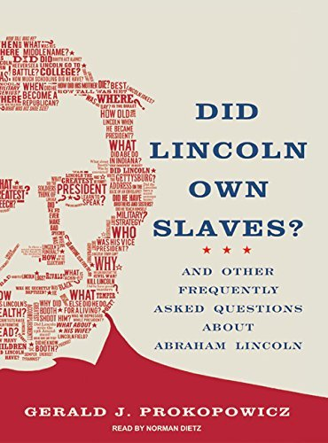 Gerald J. Prokopowicz Did Lincoln Own Slaves? And Other Frequently Asked Questions About Abraha Abridged