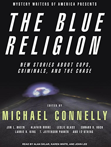 Michael Connelly The Blue Religion New Stories About Cops Criminals And The Chase