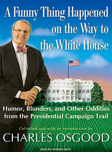 Charles Osgood A Funny Thing Happened On The Way To The White Hou Humor Blunders And Other Oddities From The Pres