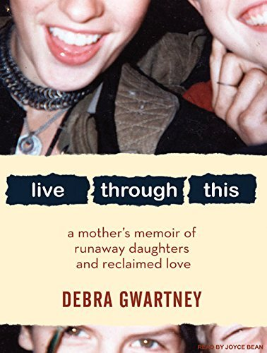 Debra Gwartney Live Through This A Mother's Memoir Of Runaway Daughters And Reclai