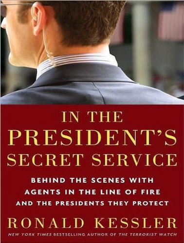Ronald Kessler In The President's Secret Service Behind The Scenes With Agents In The Line Of Fire CD