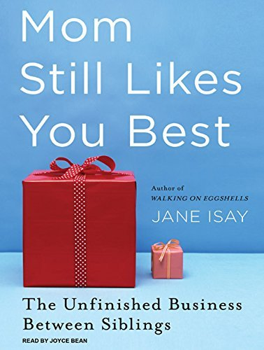 Jane Isay Mom Still Likes You Best The Unfinished Business Between Siblings