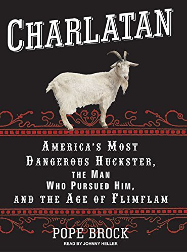Pope Brock Charlatan America's Most Dangerous Huckster The Man Who Pu Abridged Mp3 CD