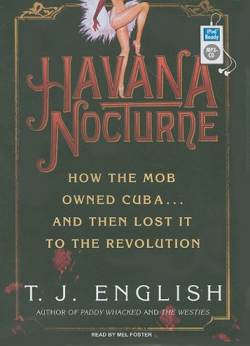 T. J. English Havana Nocturne How The Mob Owned Cuba...And Then Lost It To The Mp3 CD Mp3 CD