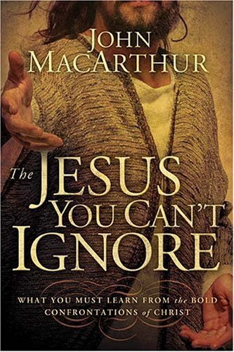 Macarthur John Jr. Jesus You Can't Ignore The What You Must Learn From The Bold Confrontations