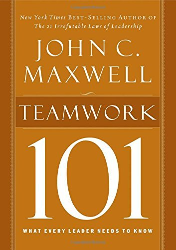John C. Maxwell Teamwork 101 What Every Leader Needs To Know