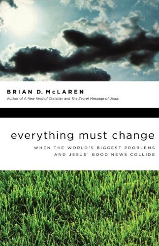 Brian Mclaren Everything Must Change When The World's Biggest Problems And Jesus' Good