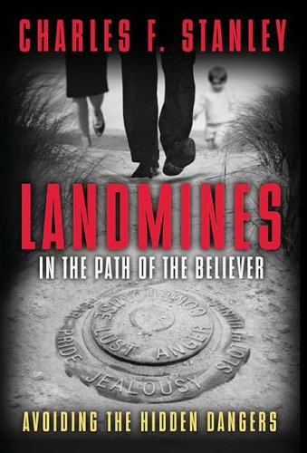 Charles Stanley Landmines In The Path Of The Believer Avoiding The Hidden Dangers