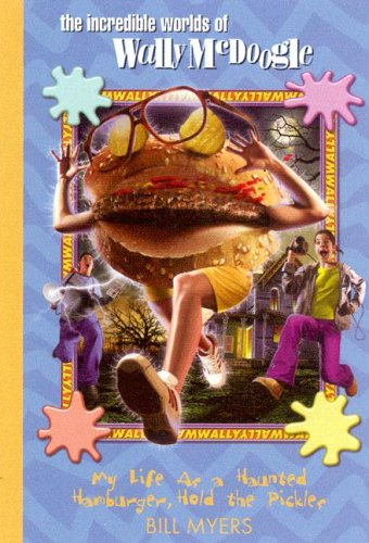 Bill Myers My Life As A Haunted Hamburger Hold The Pickles
