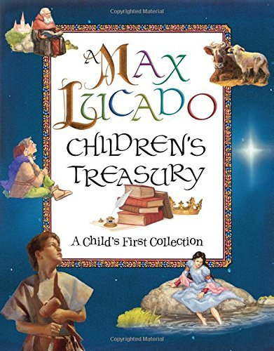 Max Lucado A Max Lucado Children's Treasury A Child's First Collection
