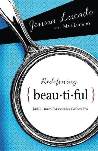 Jenna Lucado Redefining Beautiful What God Sees When God Sees You
